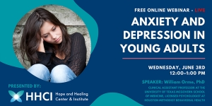 Anxiety and Depression in Young Adults free mental health awareness and education webinar at the Hope and Healing Center & Institute