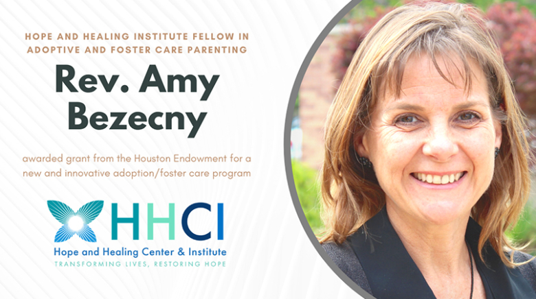Hope and Healing Institute Fellow, Rev. Amy Bezecny Was Awarded a Grant From the Houston Endowment For A New and Innovative Adoption/Foster Care Program